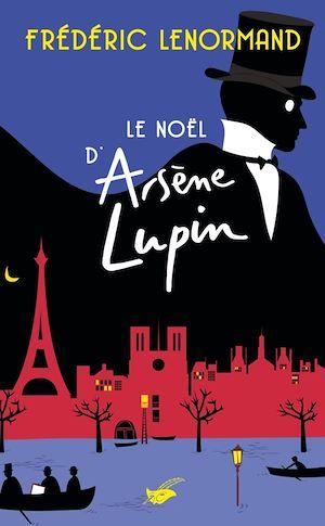 Le Noël d'Arsène Lupin | Lenormand, Frédéric. Auteur