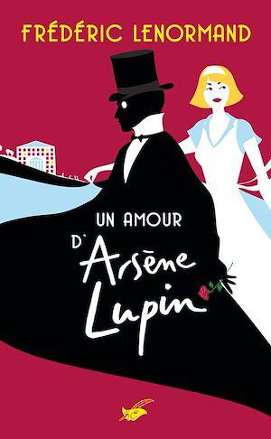 Un amour d'Arsène Lupin | Lenormand, Frédéric. Auteur