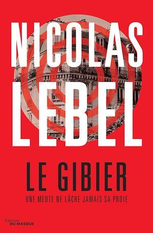 Le Gibier | Lebel, Nicolas. Auteur