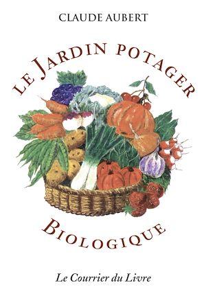 Téléchargez le livre :  Le jardin potager biologique