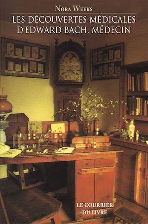 Téléchargez le livre :  Les découvertes médicales d'Edward Bach, Médecin