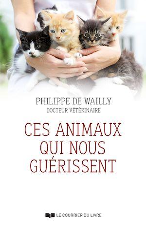 Ces animaux qui nous guérissent | Wailly, Philippe de. Auteur