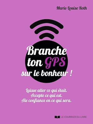 Téléchargez le livre :  Branche ton GPS sur le bonheur !