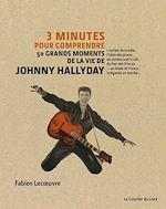 Télécharger le livre :  3 minutes pour comprendre 50 grands moments de la vie de Johnny Hallyday