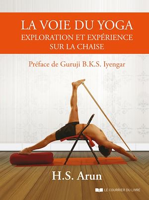 Téléchargez le livre :  La voie du yoga : exploration et expérience sur la chaise