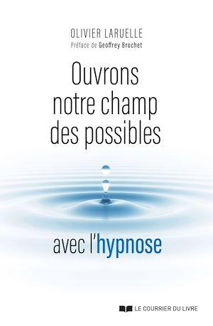 Téléchargez le livre :  Ouvrons notre champ des possibles avec l'hypnose