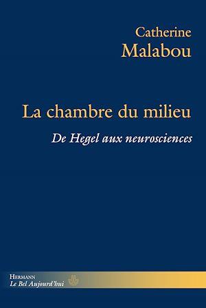 Téléchargez le livre :  La Chambre du milieu : De Hegel aux neurosciences