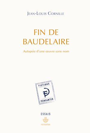 Téléchargez le livre :  Fin de Baudelaire : Autopsie d'une œuvre sans nom