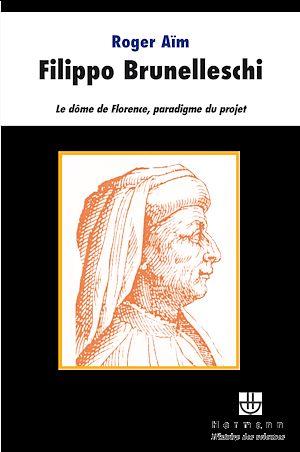 Téléchargez le livre :  Filippo Brunelleschi - Le dôme de Florence, paradigme du projet