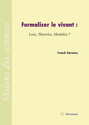 Téléchargez le livre :  Formaliser le vivant - Lois, Théories, Modèles ?