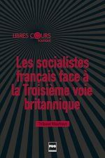 Télécharger le livre :  Les socialistes français face à la troisième voie britannique