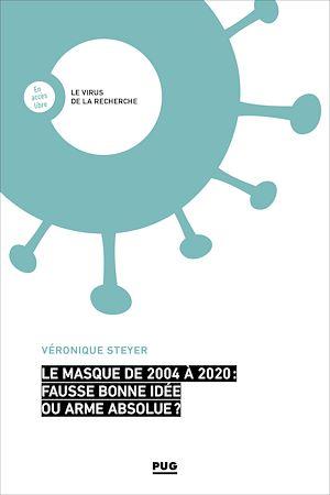 Téléchargez le livre :  Le masque de 2004 à 2020 : fausse bonne-idée ou arme absolue ?