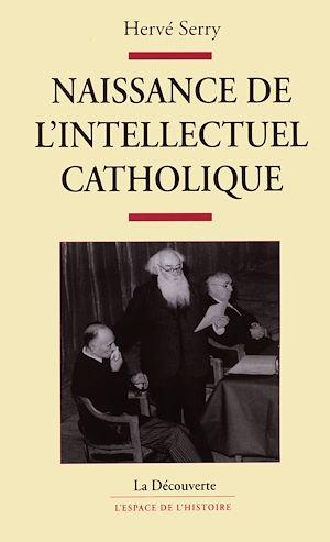 Téléchargez le livre :  Naissance de l'intellectuel catholique