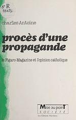 Télécharger le livre :  Procès d'une propagande : le Figaro-magazine et l'opinion catholique