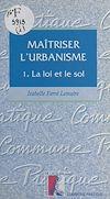 Téléchargez le livre numérique:  Maîtriser l'urbanisme (1) : La loi et le sol