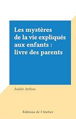 Télécharger cet ebook : Les mystères de la vie expliqués aux enfants : livre des parents