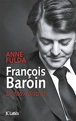 Télécharger le livre :  François Baroin, Le faux discret