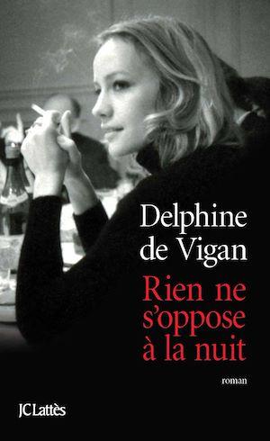 Rien ne s'oppose à la nuit | de Vigan, Delphine. Auteur