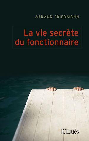 Téléchargez le livre :  La vie secrète du fonctionnaire