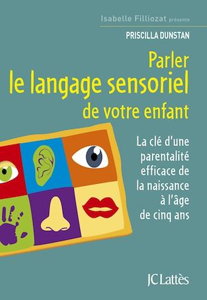 Téléchargez le livre :  Parler le langage sensoriel de votre enfant