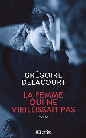 La femme qui ne vieillissait pas | Delacourt, Grégoire. Auteur