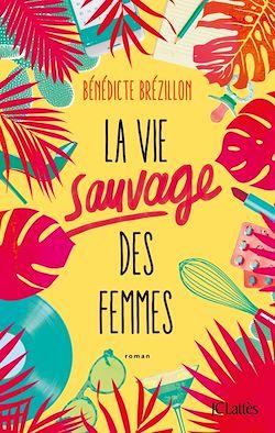 Télécharger le livre :  La Vie sauvage des femmes