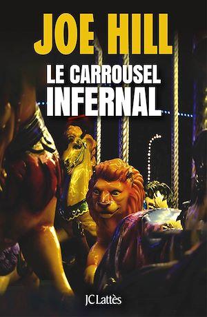 Le carrousel infernal | Hill, Joe. Auteur