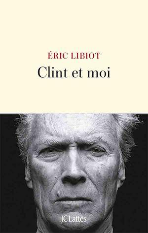 Clint et moi | Libiot, Eric. Auteur