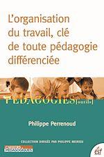 Télécharger cet ebook : L'Organisation du travail, clé de toute pédagogie différenciée