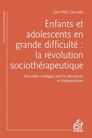 Téléchargez le livre :  Enfants et adolescents en grande difficulté : la révolution sociothérapeutique