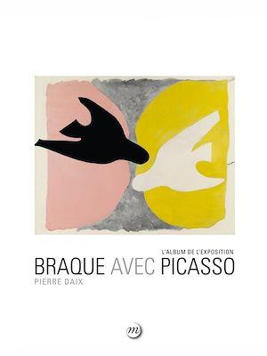 Téléchargez le livre :  Braque avec Picasso : L'album de l'exposition