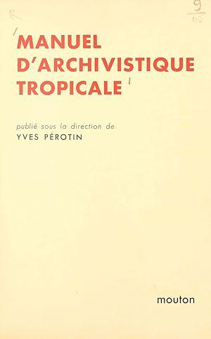 Téléchargez le livre :  Manuel d'archivistique tropicale
