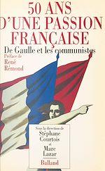 Télécharger le livre :  50 ans d'une passion française : de Gaulle et les communistes