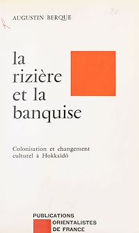 Télécharger le livre : La Rizière et la banquise : colonisation et changement culturel à Hokkaïdô