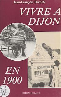 Télécharger le livre : Vivre à Dijon en 1900