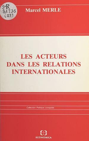 Téléchargez le livre :  Les acteurs dans les relations internationales