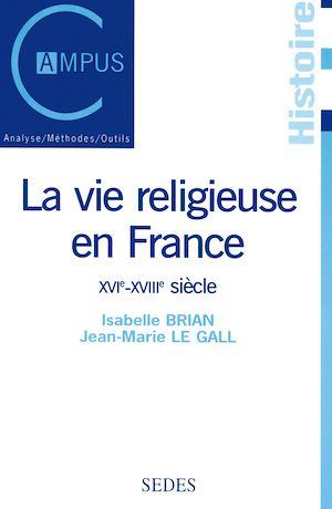 Téléchargez le livre :  La vie religieuse en France, XVIe-XVIIIe siècle