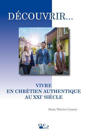 Téléchargez le livre :  Vivre en chrétien authentique au XXIe siècle