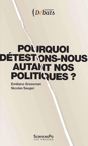 Téléchargez le livre :  Pourquoi détestons-nous autant nos politiques ?