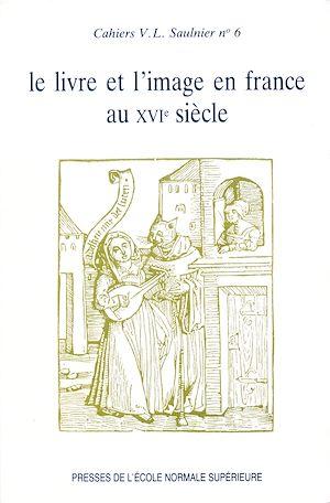 Téléchargez le livre :  Le livre et l'image en France au XVI<sup>e</sup> siècle