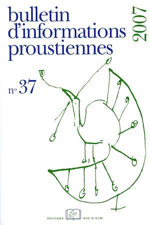Téléchargez le livre :  Bulletin d'informations proustiennes n° 37 2007
