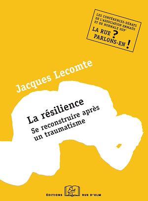 Téléchargez le livre :  La Résilience - Se reconstruire après un traumatisme