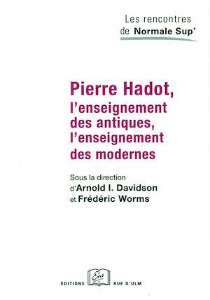 Téléchargez le livre :  Pierre Hadot, l'enseignement des antiques, l'enseignement des modernes