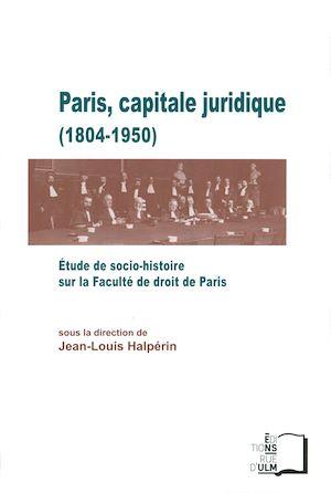 Téléchargez le livre :  Paris, capitale juridique (1804-1950)