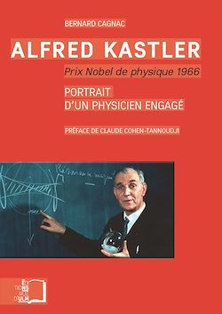 Téléchargez le livre numérique:  Alfred Kasler, prix Nobel de physique 1966 - Portrait d'un physicien engagé