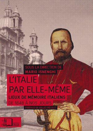 Téléchargez le livre :  Italie par elle-même - Lieux de mémoire italiens de 1848  à nos jours - 2e édition revue