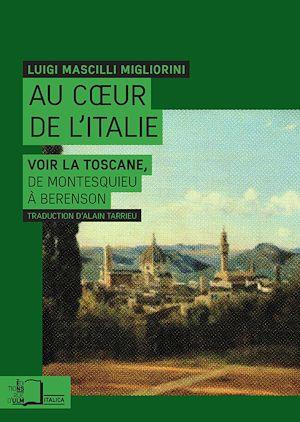 Téléchargez le livre :  Au cœur de l'Italie : Voir la Toscane, de Montesquieu à Berenson