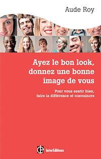 Télécharger le livre : Ayez le bon look, donnez une bonne image de vous - 3e éd.