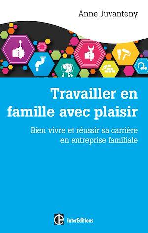 Téléchargez le livre :  Travailler en famille avec plaisir