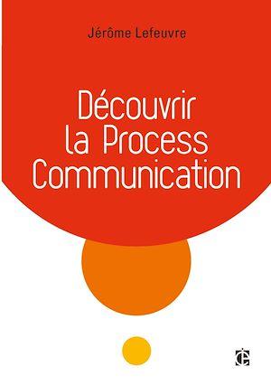 Téléchargez le livre :  Découvrir la Process Communication - 3e éd.